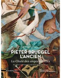 Pieter Bruegel l'Ancien : La chute des anges rebelles : art, savoir et politique à l'aube de la révolte des Gueux