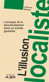 L'illusion localiste : l'arnaque de la décentralisation dans un monde globalisé