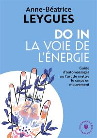 Do-in, la voie de l'énergie : guide d'automassages ou l'art de mettre le corps en mouvement