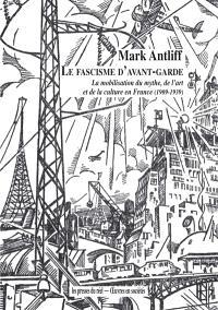 Le fascisme d'avant-garde : la mobilisation du mythe, de l'art et de la culture en France (1909-1939)