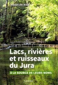 Lacs, rivières et ruisseaux du Jura : à la source de leurs noms