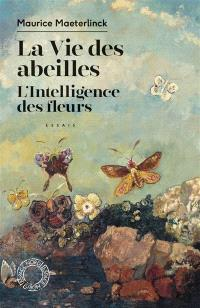 La vie des abeilles; Suivi de L'intelligence des fleurs