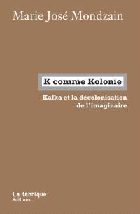 K comme Kolonie : Kafka et la décolonisation de l'imaginaire