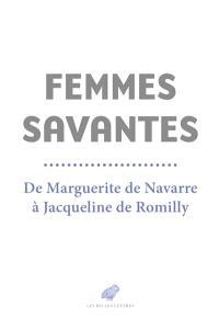 Femmes savantes : de Marguerite de Navarre à Jacqueline de Romilly