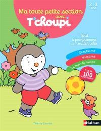 Ma toute petite section avec T'choupi : tout le programme de la maternelle : 2-3 ans
