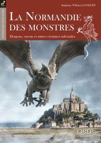 La Normandie des monstres : dragons, varous et autres créatures infernales