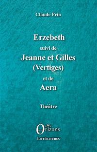 Erzebeth; Suivi de Jeanne et Gilles (vertiges); Suivi de Aera