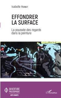 Effondrer la surface : la poussée des regards dans la peinture