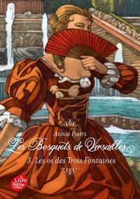 Les bosquets de Versailles. Volume 3, Les os des trois fontaines
