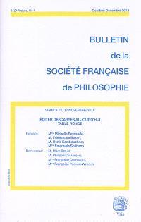 Bulletin de la Société française de philosophie. n° 4 (2018), Editer Descartes aujourd'hui : table ronde