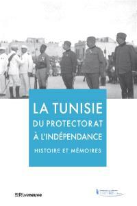 La Tunisie, du protectorat à l'indépendance : histoire et mémoires