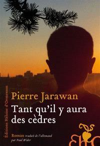 Tant qu'il y aura des cèdres - Pierre JARAWAN
