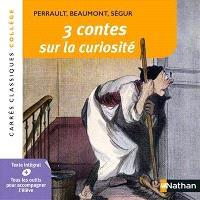 3 contes sur la curiosité : XVIIe-XIXe siècles : textes intégraux