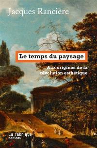 Le temps du paysage : aux origines de la révolution esthétique