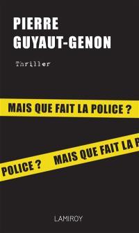 Mais que fait la police ? : thriller