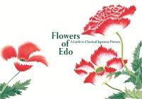 FLOWERS OF EDO A GUIDE TO CLASSICAL JAPANESE FLOWERS /ANGLAIS/JAPONAIS