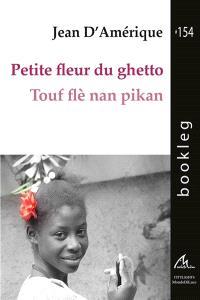 Petite fleur du ghetto = Touf flè nan pikan