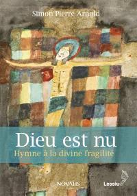 Dieu est nu : hymne à la divine fragilité