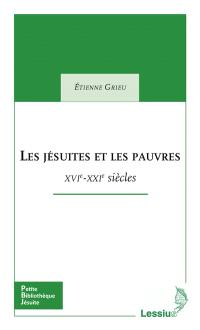 Les jésuites et les pauvres : XVIe-XXIe siècles