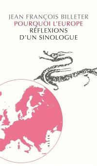 Pourquoi l'Europe : réflexions d'un sinologue