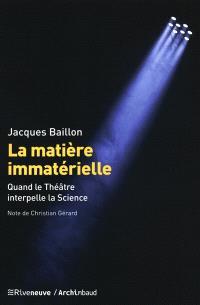 La matière immatérielle : quand le théâtre interpelle la science