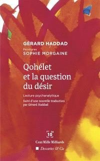 Qohélet et la question du désir : lecture psychanalytique. Suivi de Qohélet : texte intégral