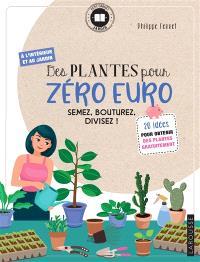 Des plantes pour zéro euro : semez, bouturez, divisez ! : 20 idées pour obtenir des plantes gratuitement