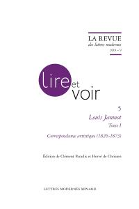 Louis Janmot. Volume 1, Correspondance artistique (1826-1873)