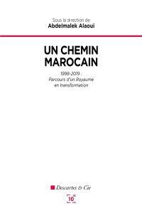 Un chemin marocain : 1999-2019 : parcours d'un royaume en transformation