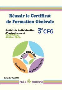 Réussir le certificat de formation générale 3e CFG : activités individuelles d'entraînement : Ulis collège, Segpa, Erea