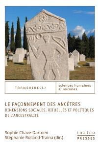 Le façonnement des ancêtres : dimensions sociales, rituelles et politiques de l'ancestralité