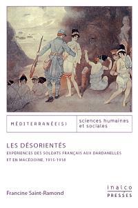 Les désorientés : expériences des soldats français aux Dardanelles et en Macédoine : 1915-1918