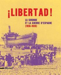 Libertad ! : la Gironde et la guerre d'Espagne (1936-1939) : catalogue de l'exposition présentée aux Archives départementales de la Gironde