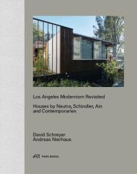 LOS ANGELES MODERNISM REVISITED HOUSES BY NEUTRA SCHINDLER AIN AND CONTEMPORARIES