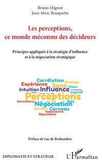 Les perceptions, ce monde méconnu des décideurs : principes appliqués à la stratégie d'influence et à la négociation stratégique