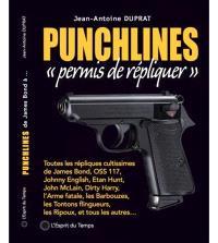 Punchlines : permis de répliquer : toutes les répliques cultissimes de James Bond, OSS 117, Johnny English, Ethan Hunt, John McLane, Dirty Harry, L'arme fatale, Les barbouzes, Les tontons flingueurs, Les ripoux, et tous les autres...