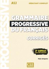 Grammaire progressive du français, corrigés : A1.1 débutant complet : avec 200 exerices
