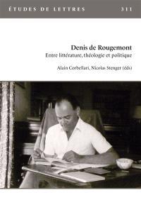 Etudes de lettres. n° 311, Denis de Rougemont : entre littérature, théologie et politique