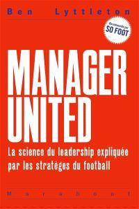 Manager united : la science du leadership expliquée par les stratèges du football