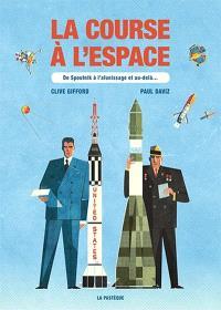 La course à l'espace  : de Spoutnik à l'alunissage et au-delà...