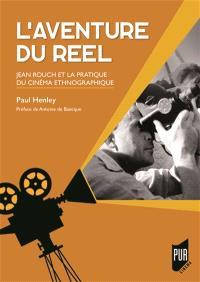 L'aventure du réel : Jean Rouch et la pratique du cinéma ethnographique