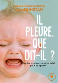 Il pleure, que dit-il ? : décoder les pleurs de votre bébé pour les apaiser