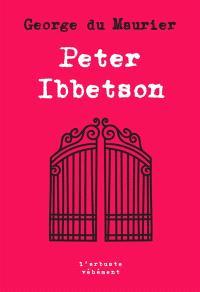 Peter Ibbetson : avec une introduction de sa cousine Lady **** (Madge Plunkett)