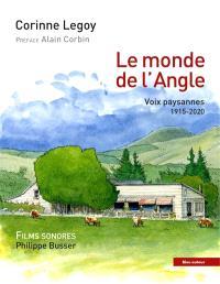 Le monde de l'Angle : voix paysannes : 1915-2020