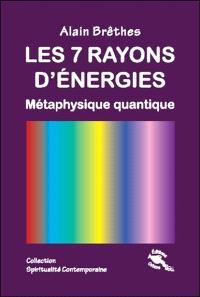 Les 7 rayons d'énergie : métaphysique quantique