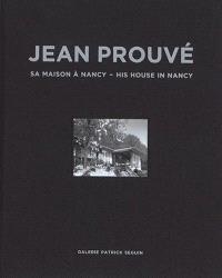 Jean Prouvé. Volume 15, Sa maison à Nancy = His house in Nancy