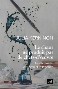 Julia Kerninon - Le chaos ne produit pas de chefs-d'oeuvre