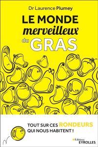 Le monde merveilleux du gras : tout sur ces rondeurs qui nous habitent
