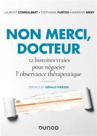 Non merci, docteur : 12 histoires vraies pour négocier l'observance thérapeutique