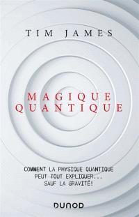 Magique quantique : comment la physique quantique peut tout expliquer... sauf la gravité !